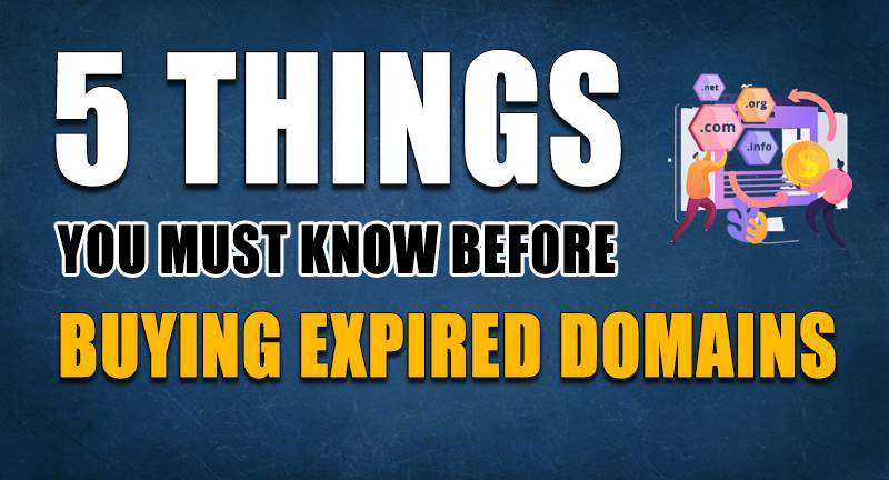 5 Things you must know before Buying Expired Domains + 15 Websites to Buy Expired Domains